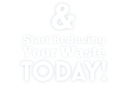 & start reducing your waste Today!